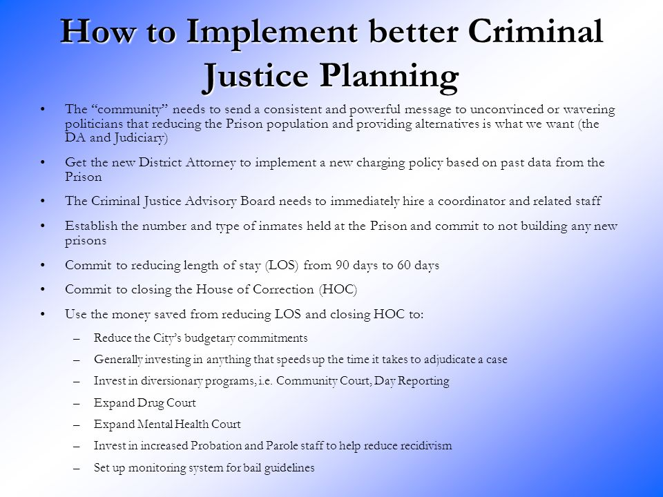 """How to Implement better Criminal Justice Planning The """"community"""" needs to send a consistent and powerful message to unconvinced or wavering politicia"""