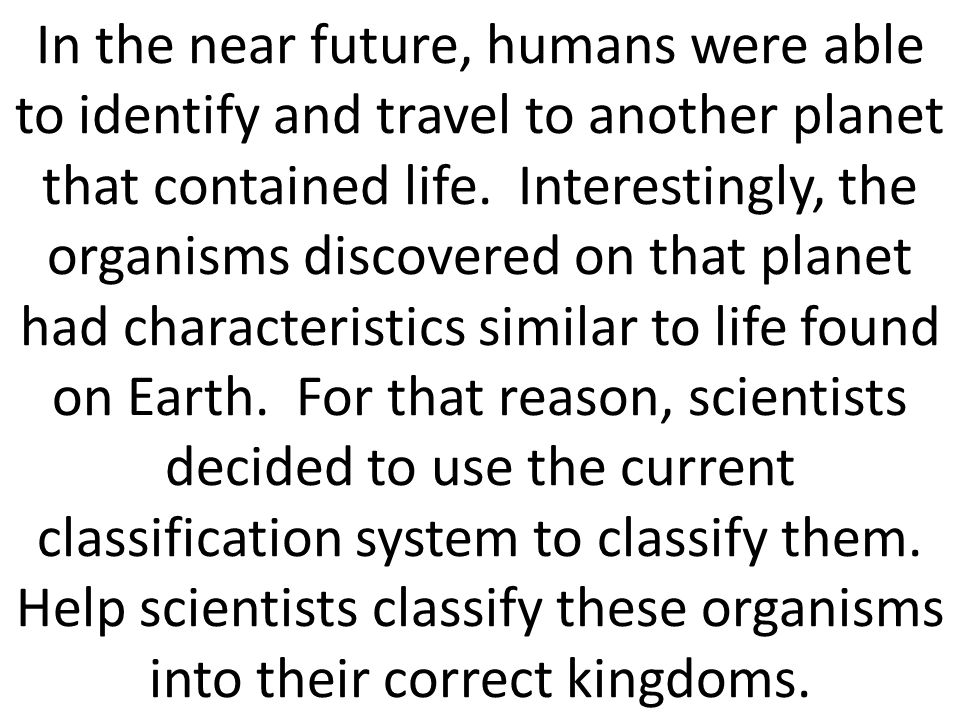In the near future, humans were able to identify and travel to another planet that contained life. Interestingly, the organisms discovered on that pla