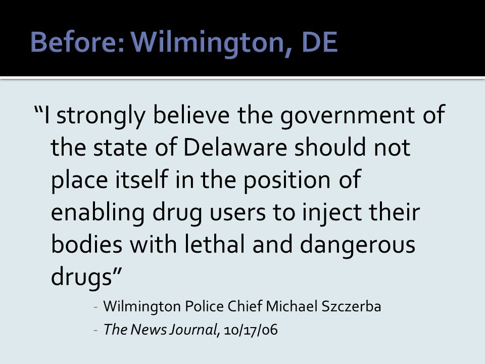 """I strongly believe the government of the state of Delaware should not place itself in the position of enabling drug users to inject their bodies with"
