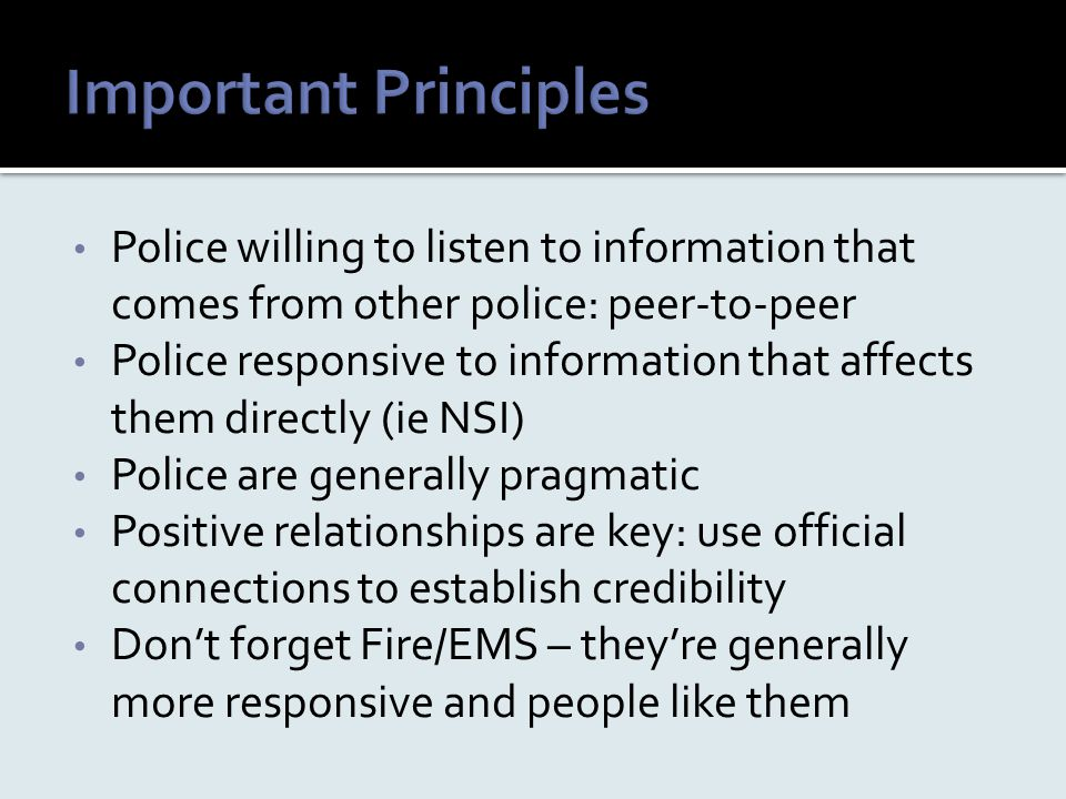 Police willing to listen to information that comes from other police: peer-to-peer Police responsive to information that affects them directly (ie NSI