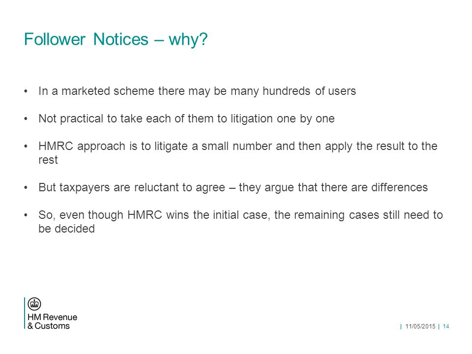 Follower Notices – why? In a marketed scheme there may be many hundreds of users Not practical to take each of them to litigation one by one HMRC appr