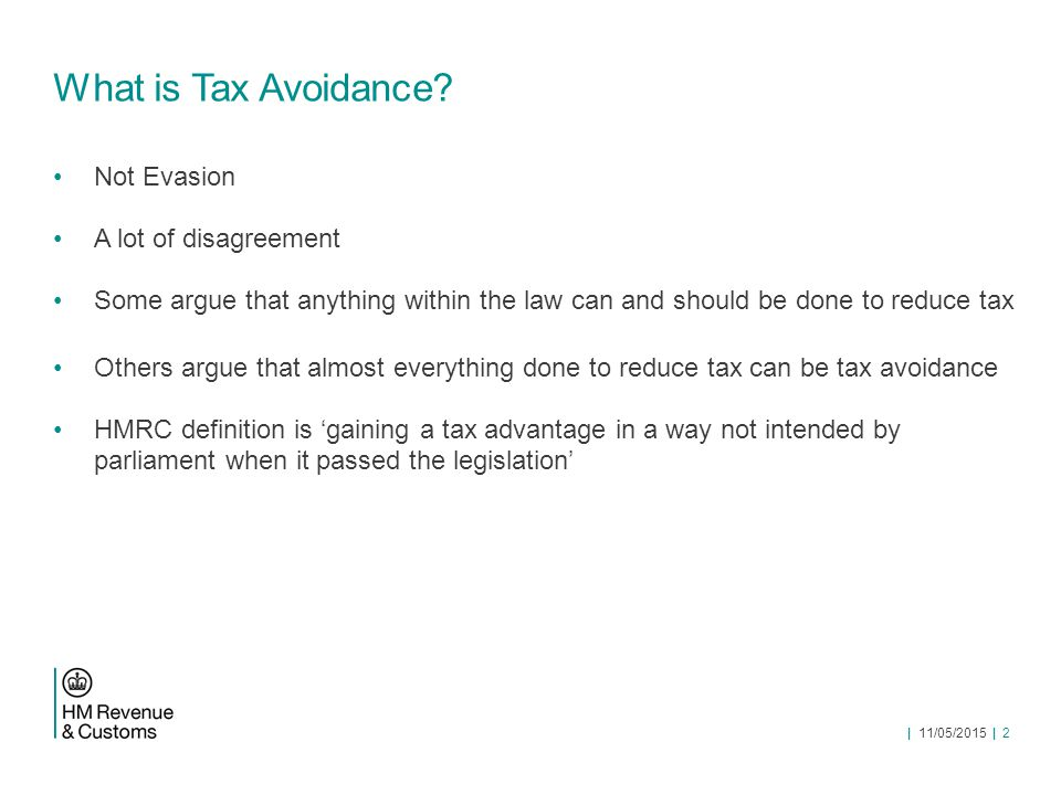   11/05/2015   3 Estimates of tax avoidance Vast majority of UK tax receipts come in without any intervention by HMRC The 'Tax Gap' – total around £34 billion; tax avoidance is about £3.1 billion so only a small part Avoidance element is under 1% of total annual tax receipts Some external commentators put it at many times higher because they include a wider range of claims to losses, capital allowances, etc