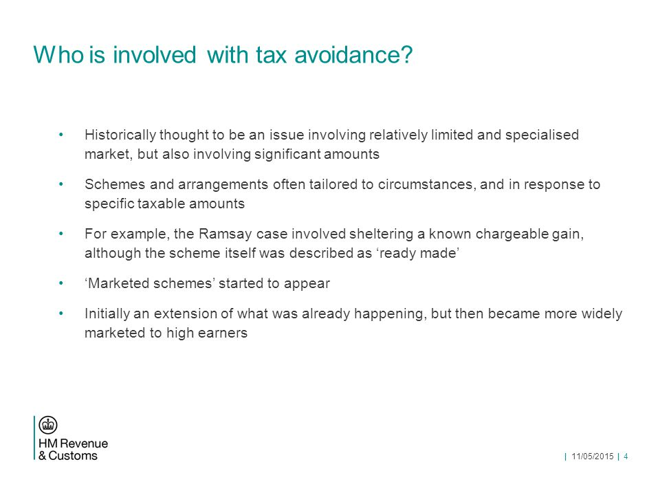   11/05/2015   5 Tackling tax avoidance The government has regularly changed the law to close loopholes in response to different schemes and arrangements From time to time there have been wider changes to make the law stronger against avoidance, such as 'Disguised Remuneration' (2011) The 'Ramsay' case gave HMRC another approach to tackling tax avoidance But Ramsay had its limits Disclosure rules (DOTAS) introduced in 2004 GAAR introduced in 2013