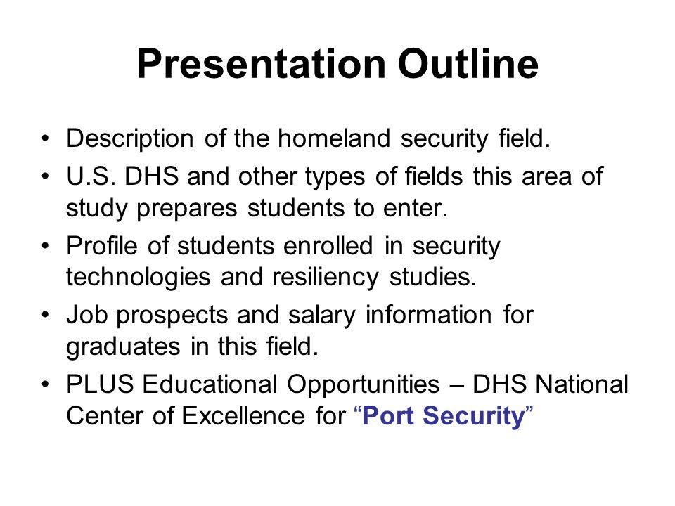 Presentation Outline Description of the homeland security field.