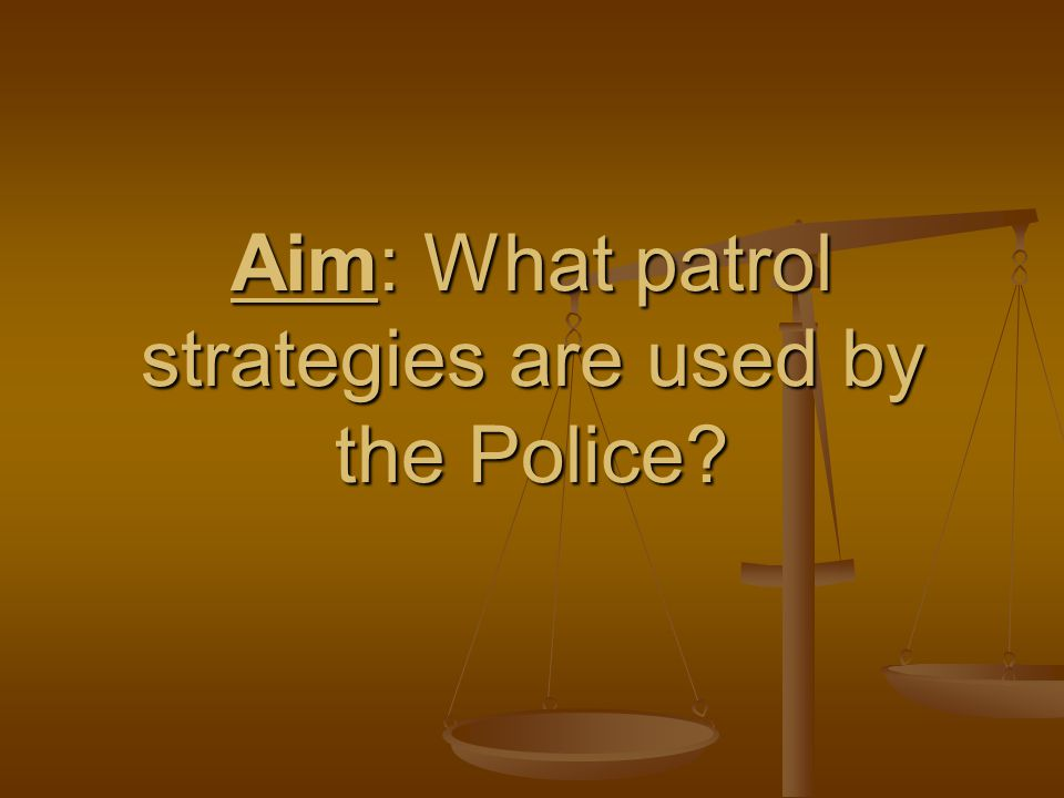Aim: What patrol strategies are used by the Police