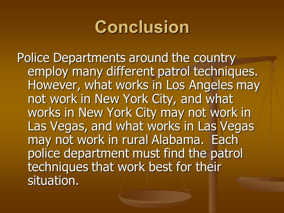 Conclusion Police Departments around the country employ many different patrol techniques.