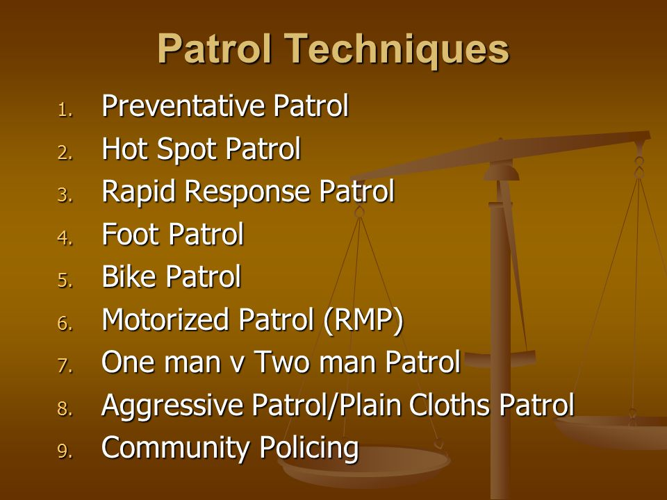 Patrol Techniques 1. Preventative Patrol 2. Hot Spot Patrol 3.