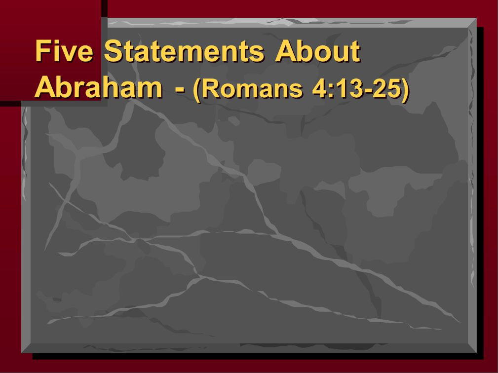 Five Statements About Abraham - (Romans 4:13-25)