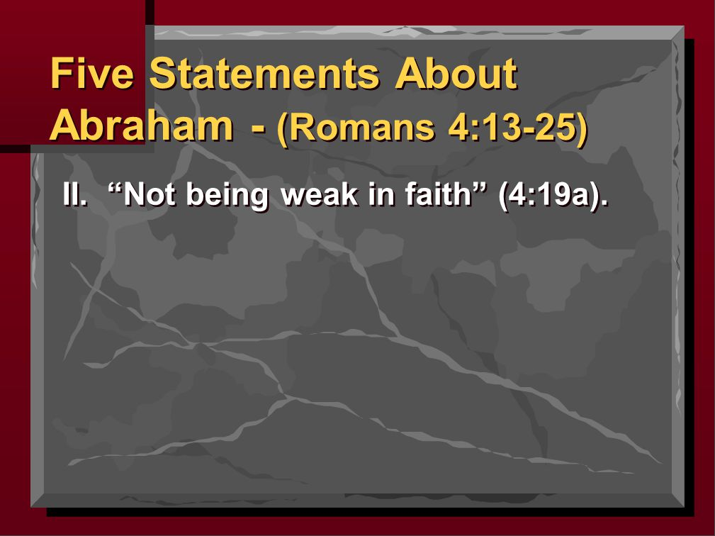 II. Not being weak in faith (4:19a). A. Abraham's faith was strong (Genesis 12:1-3).