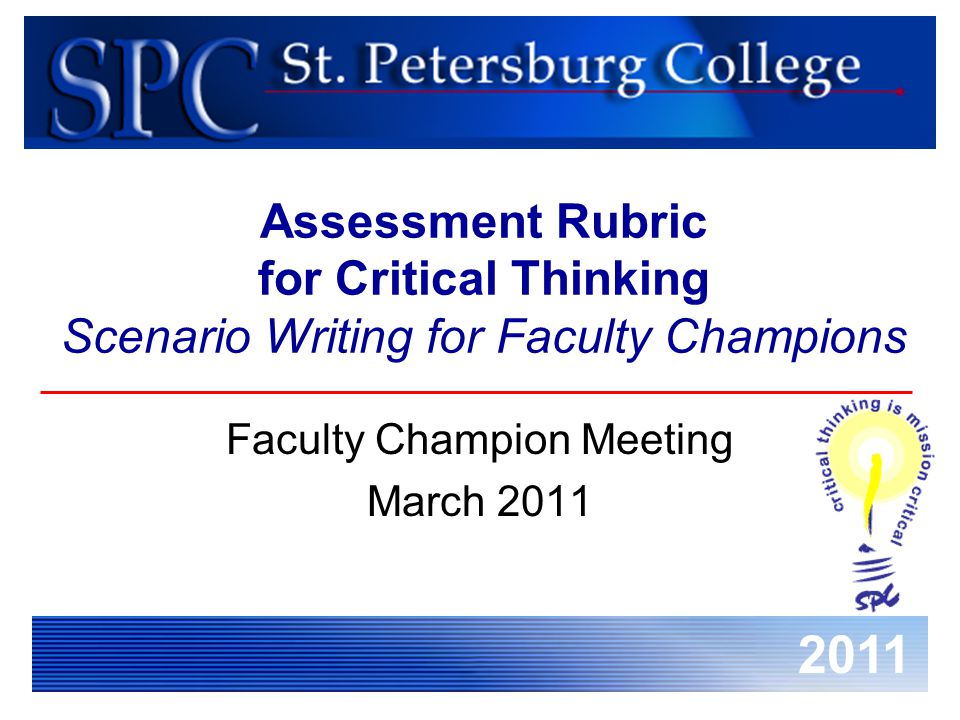 Assessment Rubric for Critical Thinking March 18, 2011 Faculty Champion Meeting2 Class Without CT  Didactic instruction where students are presented with factual information from a text book  Assessment is primarily multiple choice items where students are expected to regurgitate factual information