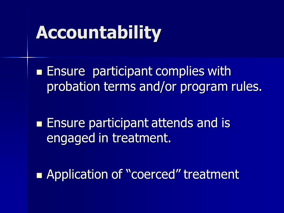 Accountability Ensure participant complies with probation terms and/or program rules.