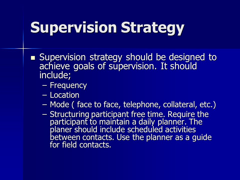Supervision Strategy Supervision strategy should be designed to achieve goals of supervision. It should include; Supervision strategy should be design