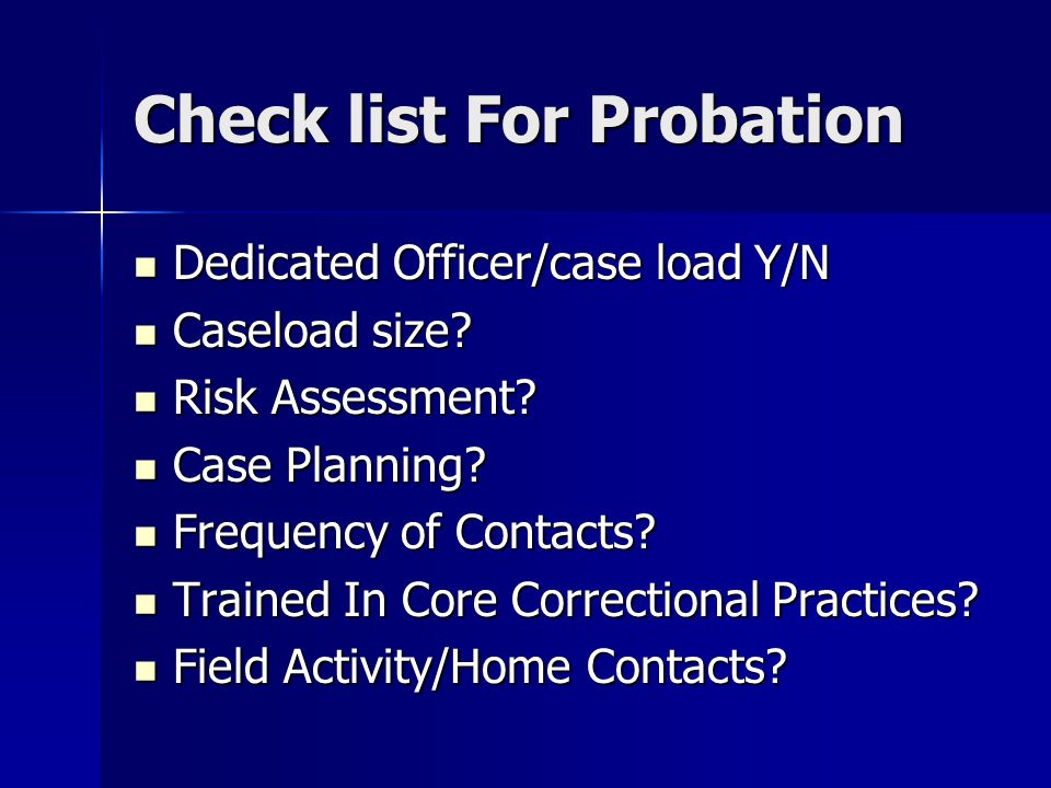 Check list For Probation Dedicated Officer/case load Y/N Dedicated Officer/case load Y/N Caseload size? Caseload size? Risk Assessment? Risk Assessmen