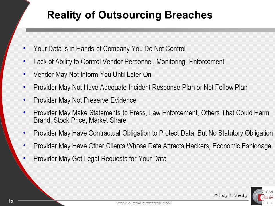 15 www.globalcyberrisk.com Your Data is in Hands of Company You Do Not Control Lack of Ability to Control Vendor Personnel, Monitoring, Enforcement Ve