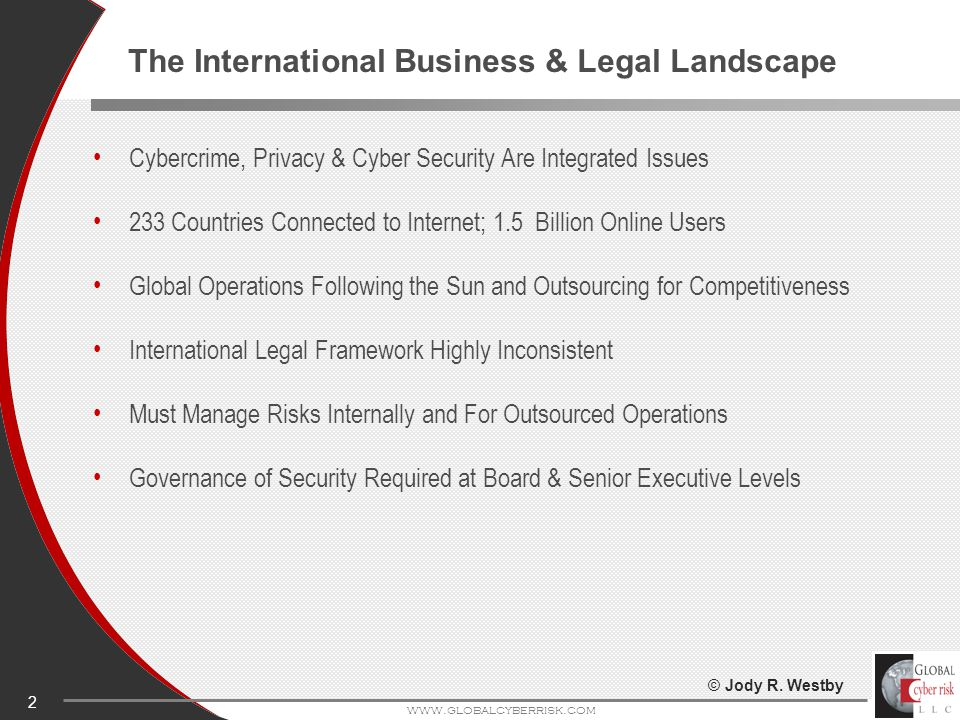 2 The International Business & Legal Landscape Cybercrime, Privacy & Cyber Security Are Integrated Issues 233 Countries Connected to Internet; 1.5 Bil