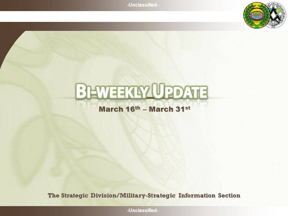 -Unclassified- The Strategic Division/Military-Strategic Information Section The Strategic Division/Military-Strategic Information Section March 16 th – March 31 st