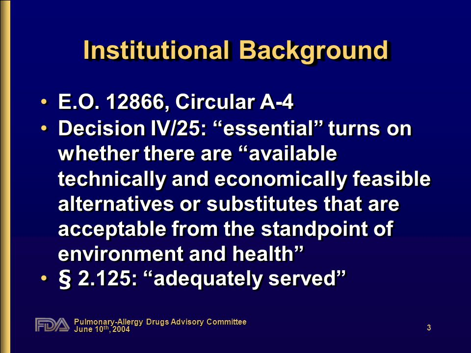 """Pulmonary-Allergy Drugs Advisory Committee June 10 th, 2004 3 Institutional Background E.O. 12866, Circular A-4 Decision IV/25: """"essential"""" turns on w"""