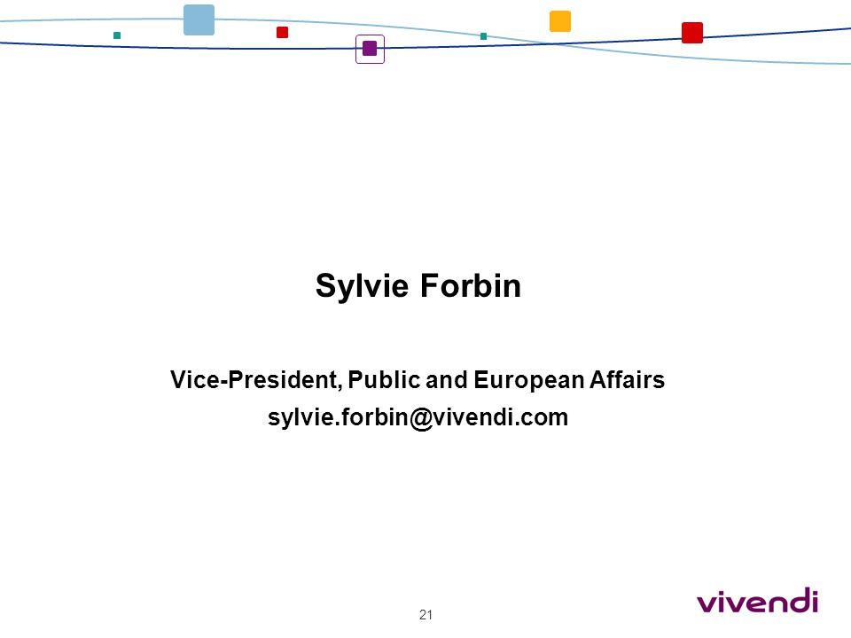 Sylvie Forbin Vice-President, Public and European Affairs sylvie.forbin@vivendi.com 21