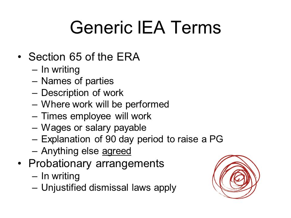 Generic IEA Terms Section 65 of the ERA –In writing –Names of parties –Description of work –Where work will be performed –Times employee will work –Wa
