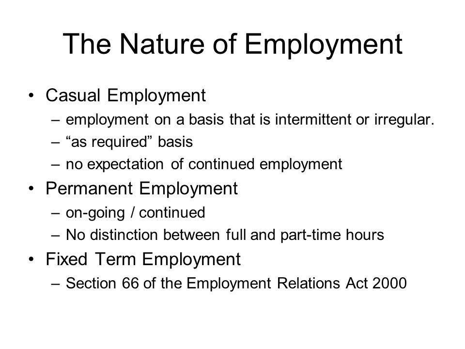 "The Nature of Employment Casual Employment –employment on a basis that is intermittent or irregular. –""as required"" basis –no expectation of continued"