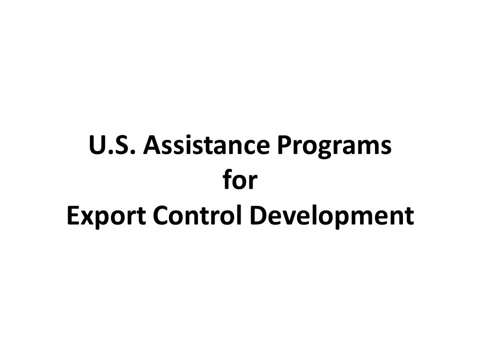 Government Industry Outreach: Government Industry Relations Forum Internal Compliance Program (ICP) Survey of Industries/Producers of Strategic and Dual Use Goods EXBS The EXBS Program Export Control and Related Border Security