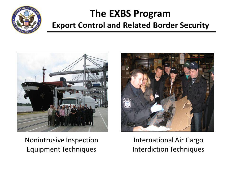 EXBS The EXBS Program Export Control and Related Border Security International Air Cargo Interdiction Techniques Nonintrusive Inspection Equipment Tec