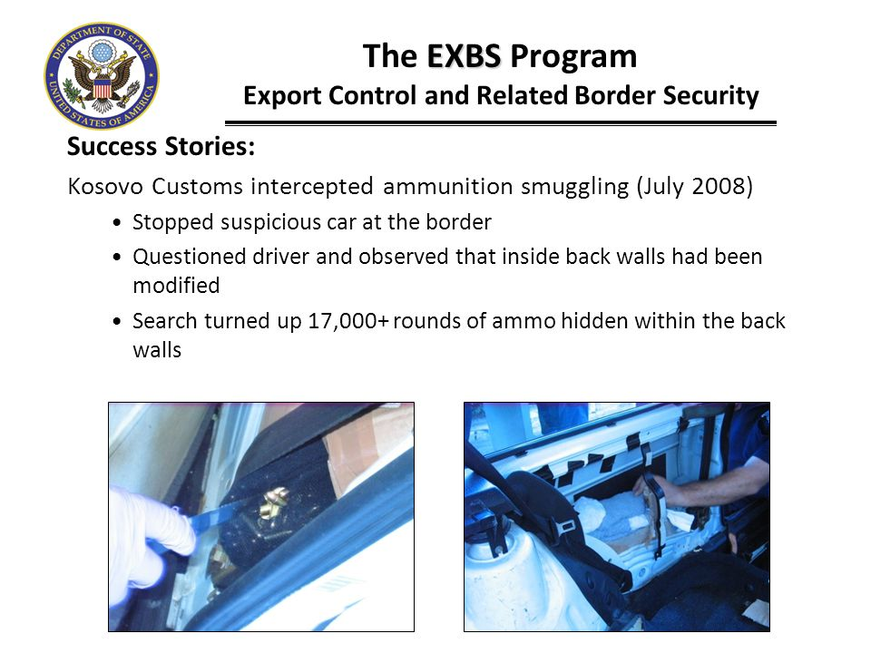 Success Stories: Kosovo Customs intercepted ammunition smuggling (July 2008) Stopped suspicious car at the border Questioned driver and observed that