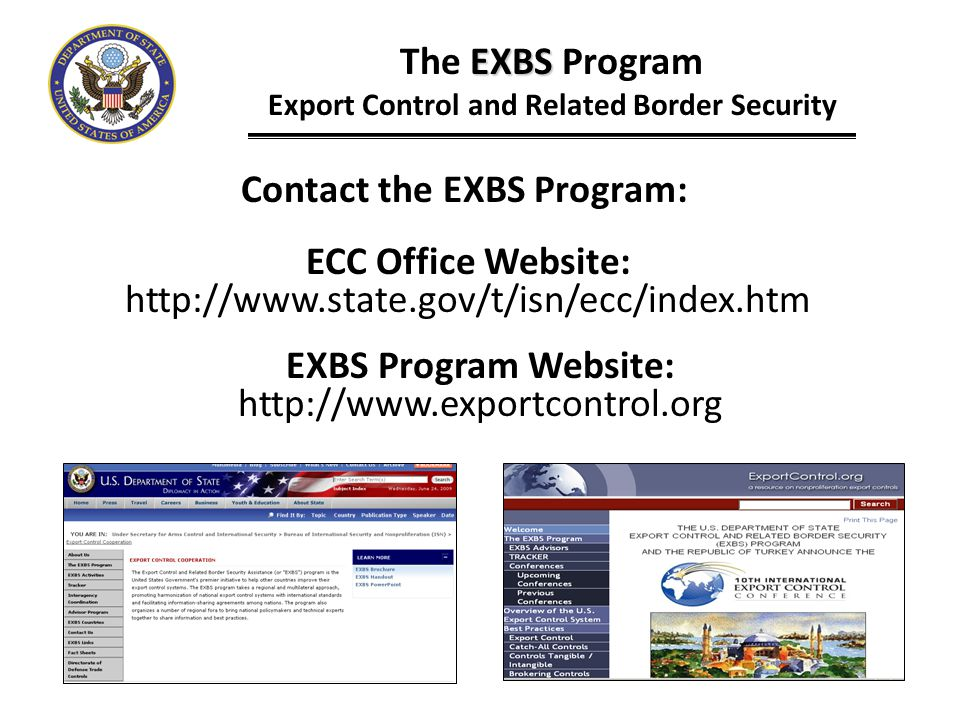 Contact the EXBS Program: EXBS The EXBS Program Export Control and Related Border Security ECC Office Website: http://www.state.gov/t/isn/ecc/index.ht