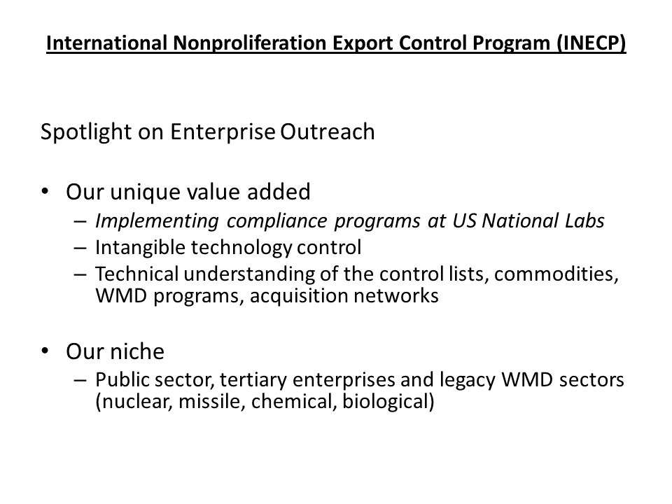 Spotlight on Enterprise Outreach Our unique value added – Implementing compliance programs at US National Labs – Intangible technology control – Techn