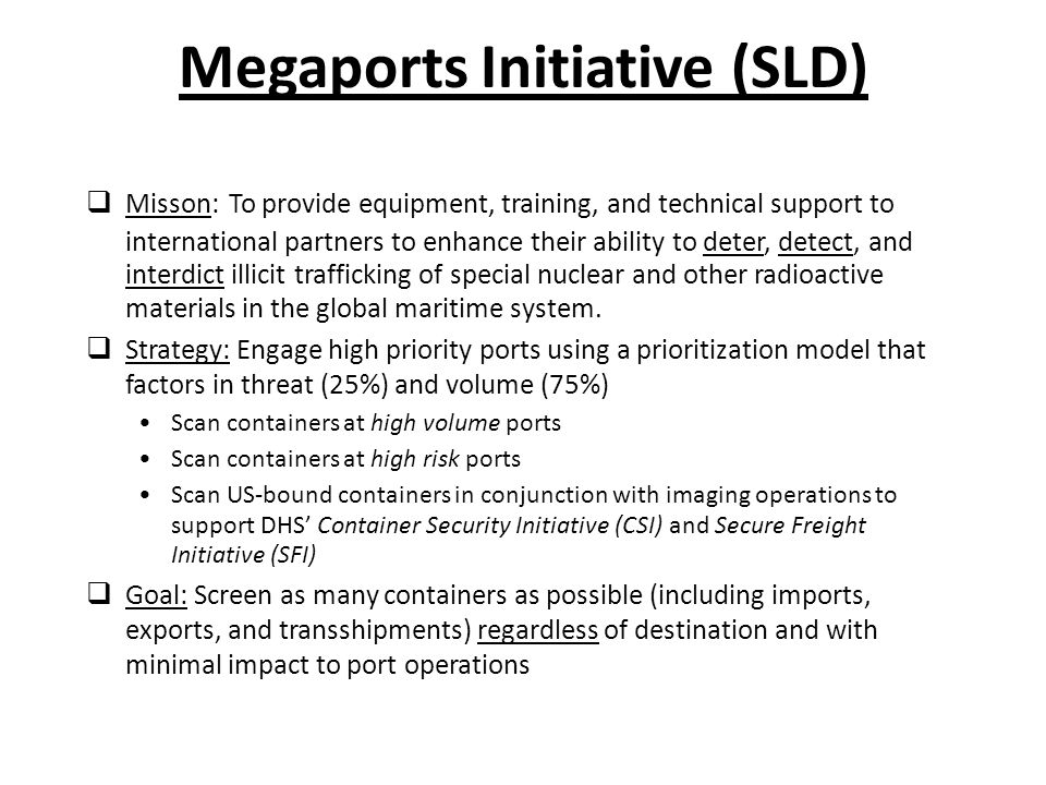  Misson: To provide equipment, training, and technical support to international partners to enhance their ability to deter, detect, and interdict ill