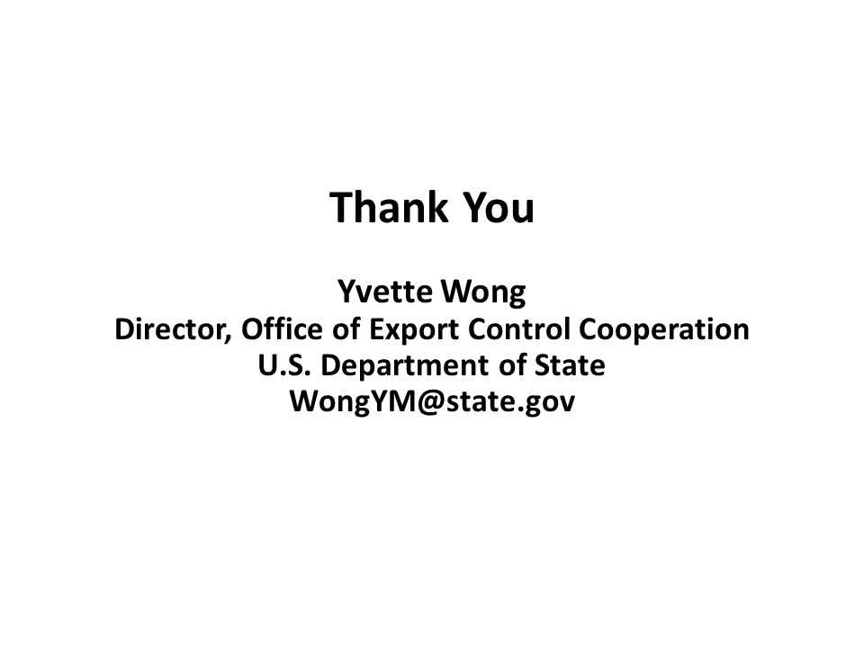 Thank You Yvette Wong Director, Office of Export Control Cooperation U.S. Department of State WongYM@state.gov