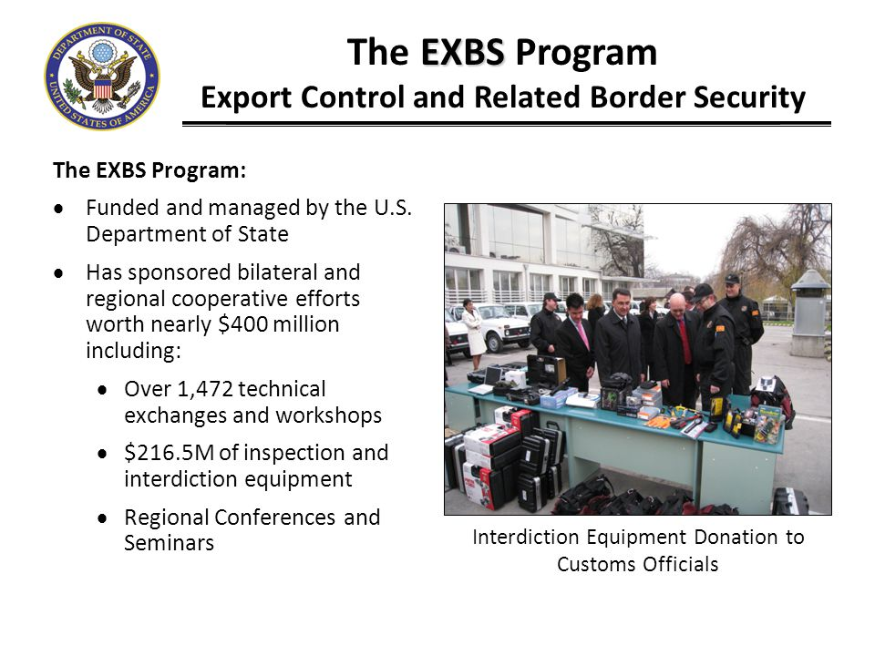 Contact the EXBS Program: EXBS The EXBS Program Export Control and Related Border Security ECC Office Website: http://www.state.gov/t/isn/ecc/index.htm EXBS Program Website: http://www.exportcontrol.org