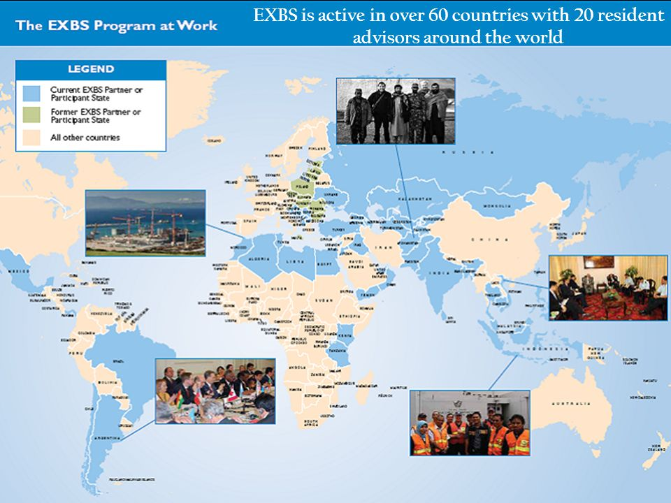 EXBS IS ACTIVE IN OVER 60 COUNTRIES WITH 20 RESIDENT ADVISORS AROUND THE WORLD EXBS is active in over 60 countries with 20 resident advisors around th
