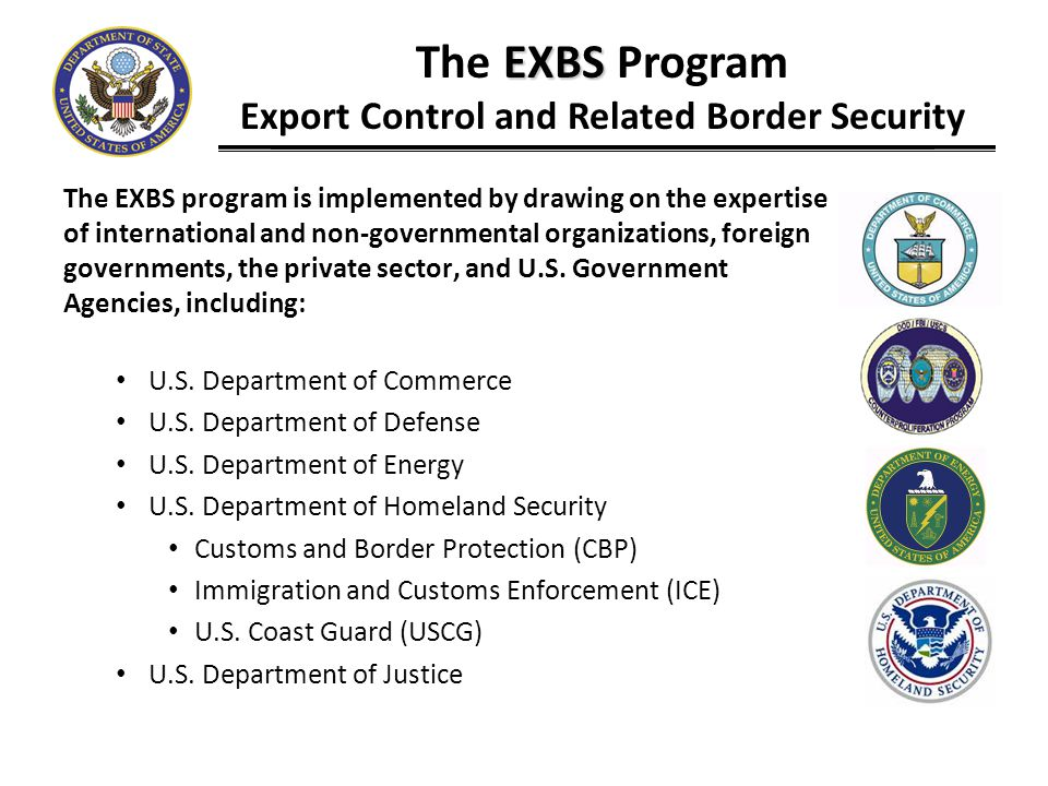 The EXBS program is implemented by drawing on the expertise of international and non-governmental organizations, foreign governments, the private sect