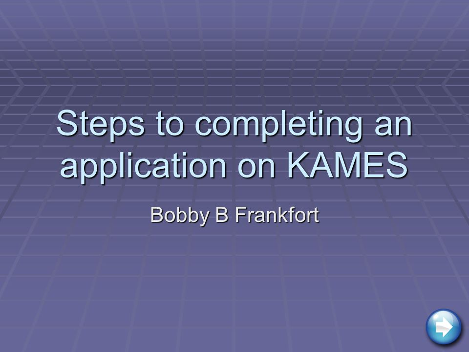 Steps to completing an application on KAMES Bobby B Frankfort