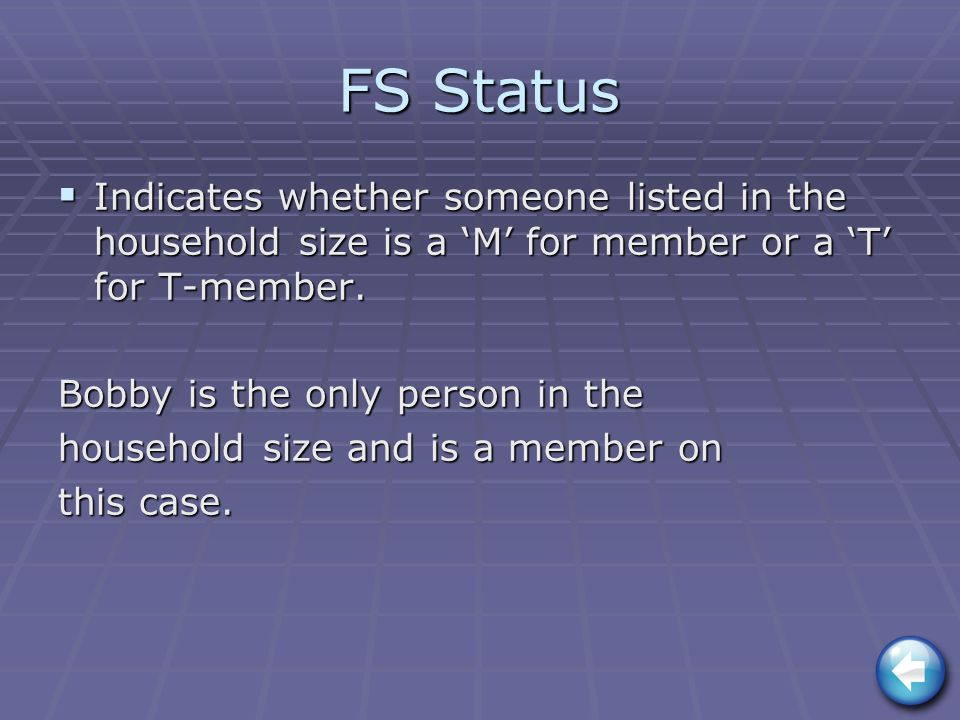 FS Status  Indicates whether someone listed in the household size is a 'M' for member or a 'T' for T-member.
