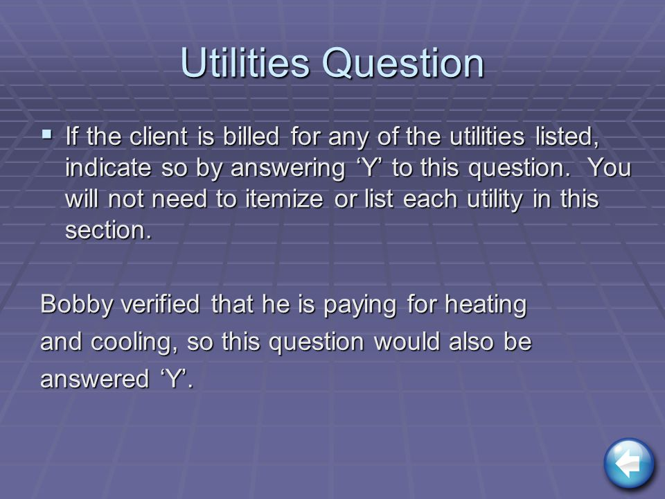 Utilities Question  If the client is billed for any of the utilities listed, indicate so by answering 'Y' to this question.