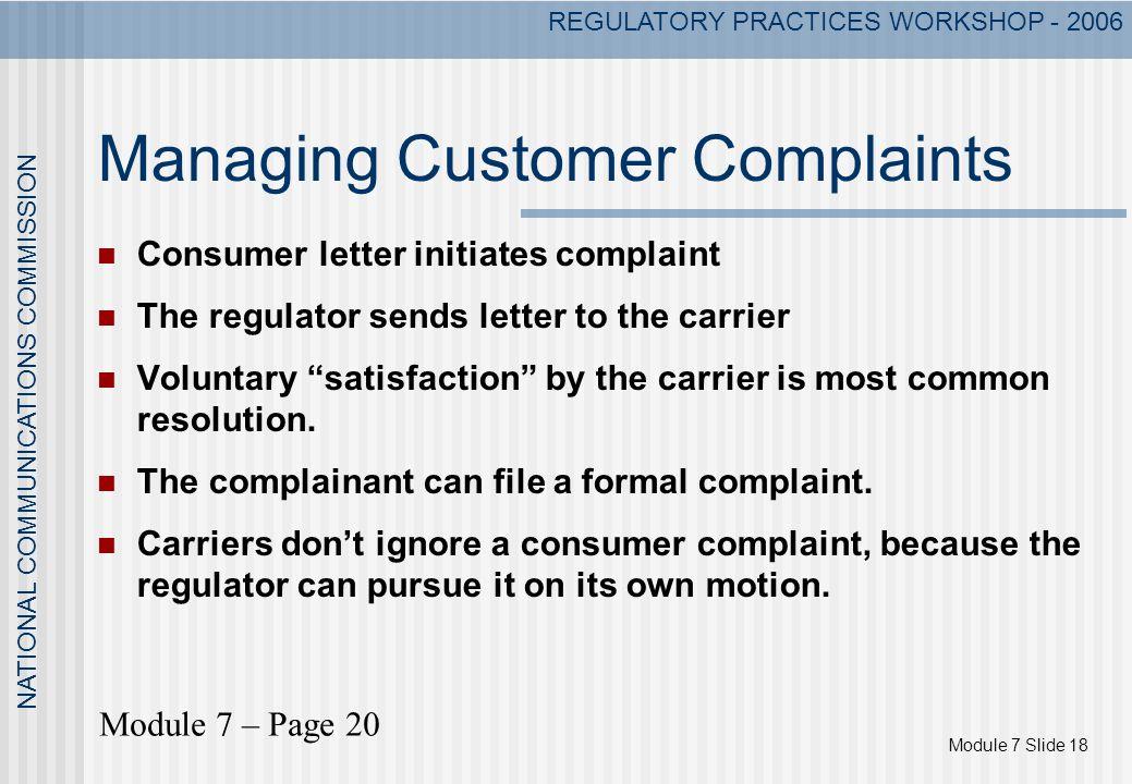 Module 7 Slide 18 NATIONAL COMMUNICATIONS COMMISSION REGULATORY PRACTICES WORKSHOP - 2006 Managing Customer Complaints Consumer letter initiates compl