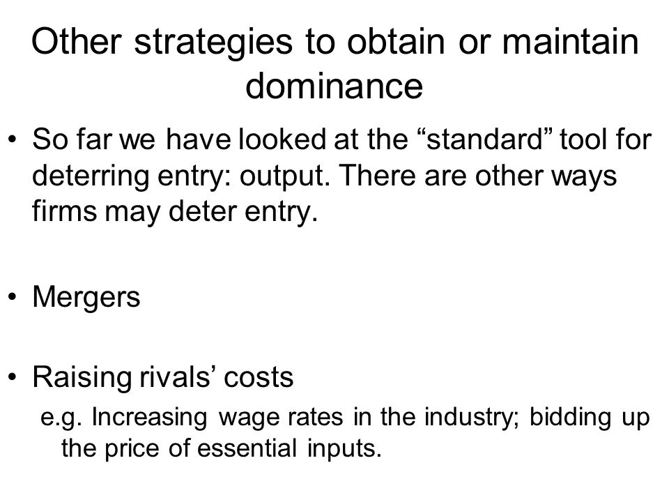 Other strategies to obtain or maintain dominance So far we have looked at the standard tool for deterring entry: output.