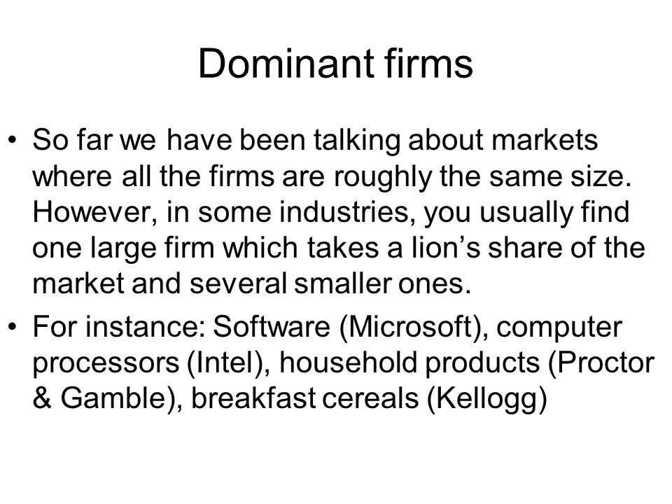 Dominant firms So far we have been talking about markets where all the firms are roughly the same size.