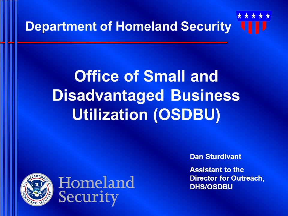 Department of Homeland Security Mission We will lead the unified national effort to secure America.