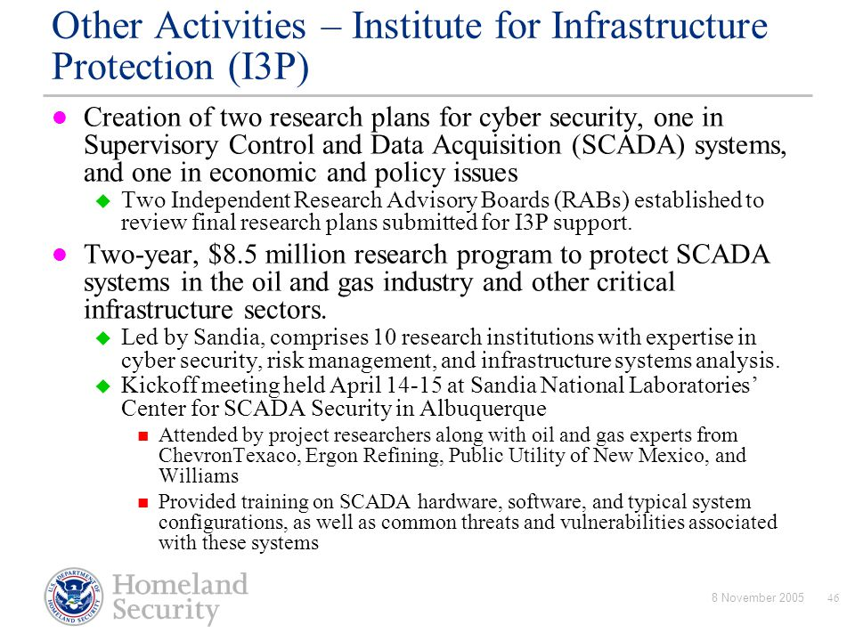 8 November 200546 Other Activities – Institute for Infrastructure Protection (I3P) Creation of two research plans for cyber security, one in Superviso
