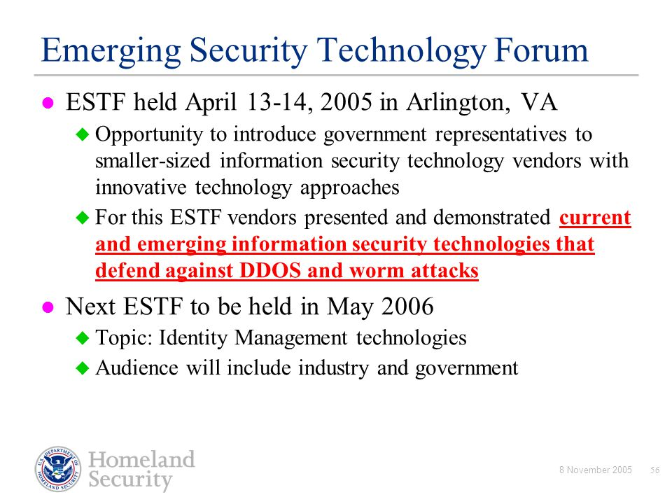 8 November 200556 Emerging Security Technology Forum ESTF held April 13-14, 2005 in Arlington, VA  Opportunity to introduce government representative