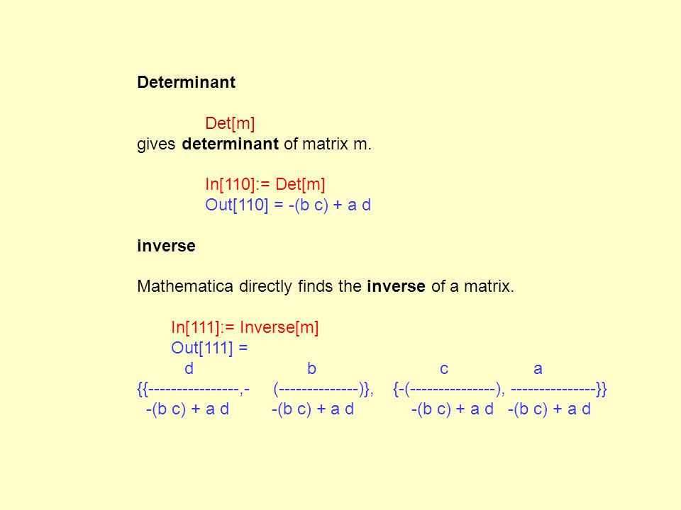 Determinant Det[m] gives determinant of matrix m.