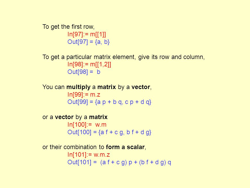 Type another matrix, In[102]:= n = {{a1, b1}, {c1, d1}} Mathematica performs addition, subtraction, and multiplication of two matrices.