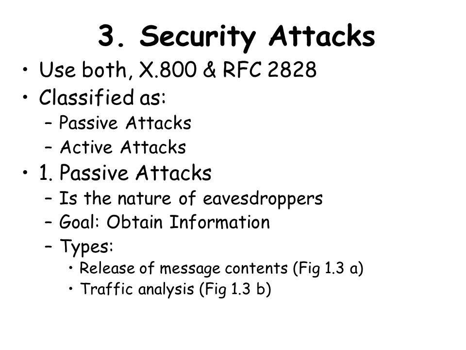 3. Security Attacks Use both, X.800 & RFC 2828 Classified as: –Passive Attacks –Active Attacks 1.