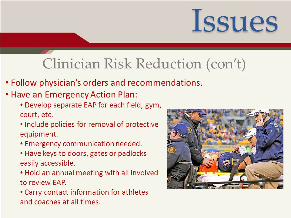 Ethical Conduct and Associated Issues Follow physician's orders and recommendations. Clinician Risk Reduction (con't) Have an Emergency Action Plan: D