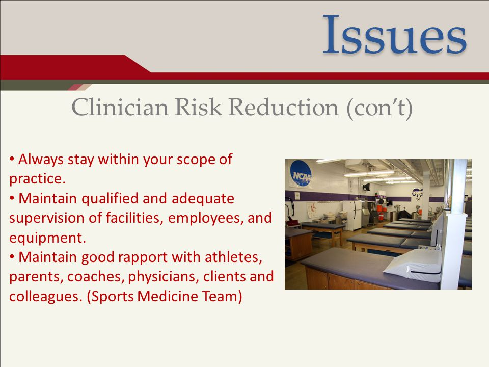 Ethical Conduct and Associated Issues Clinician Risk Reduction (con't) Always stay within your scope of practice. Maintain qualified and adequate supe