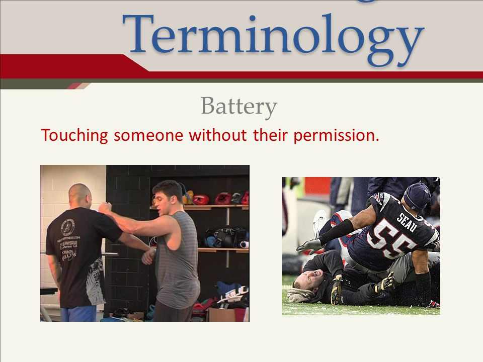 Legal Terminology Touching someone without their permission. Battery