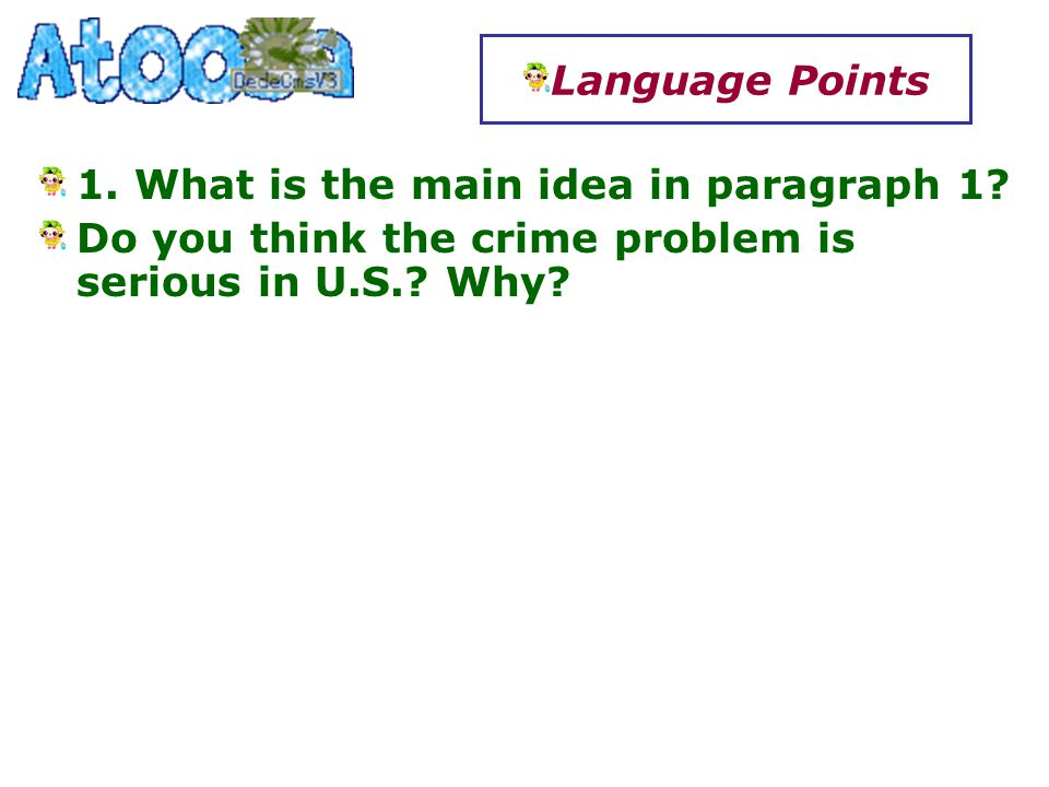 1. What is the main idea in paragraph 1. Do you think the crime problem is serious in U.S..